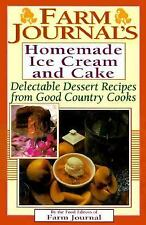 Farm Journal's Homemade Ice Cream and Cake: Delectable Dessert Recipes from Good