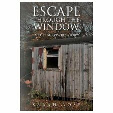 Escape Through the Window : A Cult Survivor's Story by Sarah Rose (2013,...