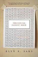 The Center Cannot Hold : My Journey Through Madness by Elyn R. Saks (2007,...