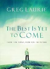 The Best Is Yet to Come: Faith for Today, Hope for the Future, Laurie, Greg, Goo