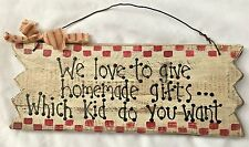 "Multi 5X12.5"" Humor Sign: We Love Homemade Gifts...Which Kid Do You Want?"