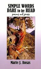 Simple Words Dare to Be Read : Poems and Prose by Marie J. Rosas (2001,...