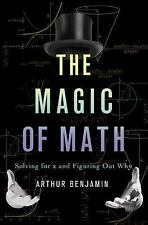 The Magic of Math : Solving for X and Figuring Out Why by Arthur Benjamin...