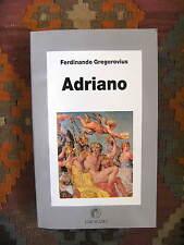 VITA DI ADRIANO. L'ETA' AUREA DELL'IMPERO - FERDINANOD GREGOROVIUS
