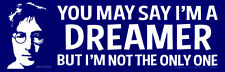 You May Say I'm  a Dreamer - Lennon - Magnetic Bumper Sticker / Decal Magnet