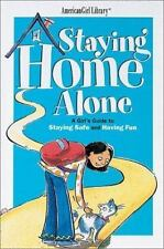 Staying Home Alone: A Girl's Guide to Staying Safe and Having Fun Raymer, Dotti