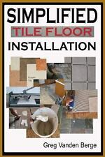 Simplified Floor Tile Installation by Greg Vanden Berge (2012, Paperback)