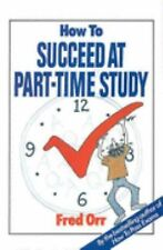 How to Succeed at Part-time Study (The how to series)