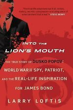 Into the Lion's Mouth: The True Story of Dusko Popov: World War II Spy, Patriot,