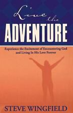 Live The Adventure Experience The Excitement Of Encountering God And Living In H