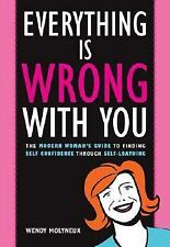 Everything Is Wrong with You: The Modern Woman's Guide to Finding Self Confidenc
