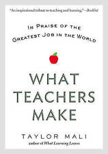 What Teachers Make: In Praise of the Greatest Job in the World by Taylor Mali...
