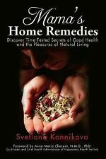Mama's Home Remedies: Discover Time-Tested Secrets of Good Health and the Pleasu