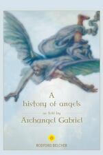 A History of Angels : As Told by Archangel Gabriel (2014, Paperback)