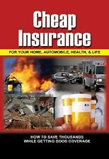 Cheap Insurance for Your Home, Automobile, Health, & Life: How to Save Thousands