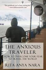 The Anxious Traveler : How to Overcome Your Fear FREE FAST SHIP (New-paperback)