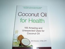 Coconut Oil for Health : 100 Amazing and Unexpected Uses for Coconut Oil by...
