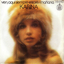 "7"" KARINA ven aqui siempre estare  mañana 45 SPAIN female 1973 SINGLE cheesecake"