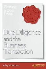 Due Diligence and the Business Transaction: Getting a Deal Done, Berkman, Jeffre