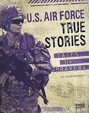 U.S. Air Force True Stories: Tales of Bravery (Courage Under Fire) by Miller, A