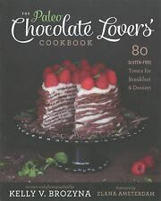 NEW Paleo Chocolate Lovers' Cookbook : 80 Gluten-Free Treats for Breakfast & Des