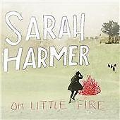 HARMER SARAH - Oh Little Fire
