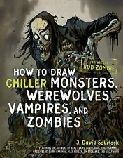 How to Draw Chiller Monsters, Werewolves, Vampires & Zombies c2011 NEW Paperback