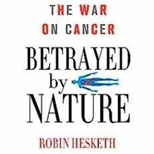 MacSci: Betrayed by Nature : The War on Cancer by Robin Hesketh (2012,...