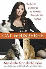 The Cat Whisperer : Why Cats Do What They Do - And How to Get Them to Do..(NEW)