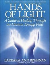 Hands of Light : A Guide to Healing Through the Human Energy Field by Barbara...