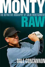 Monty: Raw: The Definitive Biography of Colin Montgomerie,Concannon, Dale,New Bo
