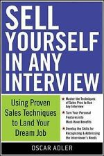 Sell Yourself in Any Interview: Use Proven Sales Techniques to Land Your...
