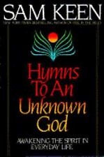 Hymns To An Unknown God : Awakening The Spirit In Everyday Life, Keen, Sam, Good