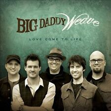 Love Come to Life, Big Daddy Weave, very Good