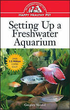 SETTING UP A FRESHWATER AQUARIUM (HAPPY HEALTHY PET), GREGORY SKOMAL PHD, Used;