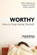 Unworthy: How to Stop Hating Yourself, Rufus, Anneli