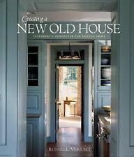 Creating a New Old House : Yesterday's Character for Today's Home by Russell...