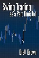 Swing Trading As a Part Time Job by Brett Brown (2009, Paperback)