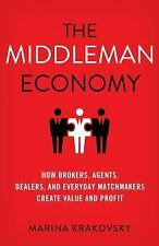 The Middleman Economy : How Brokers, Agents, Dealers, and Everyday...