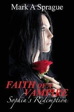 Faith of a Vampire : Sophia's Redemption by Mark Sprague (2013, Paperback)