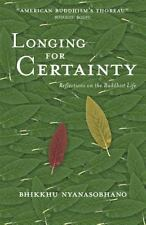 Longing for Certainty : Reflections on the Buddhist Life by Bhikkhu Nyanasobh...