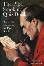 The Pipe Smoking Quiz Book : 200 Trivia Questions for Pipe Smokers by Hugh...