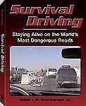 Survival Driving : Staying Alive on the World's Most Dangerous Roads by...