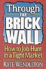G, Through the Brick Wall: How to Job-Hunt in a Tight Market, Kate Wendleton, 06