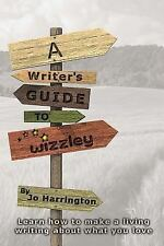 A Writer's Guide to Wizzley : Learn How to Make a Living Writing about What...