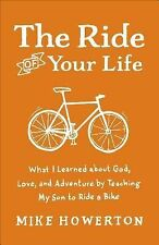 The Ride of Your Life : What I Learned about God, Love, and Adventure by...