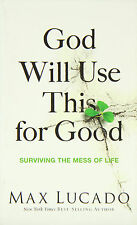 God Will Use This for Good: Surviving the Mess of Life  by Max Lucado(Paperback)