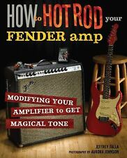 How to Hot Rod Your Fender Amp : Modifying Your Amplifier to Get Magical Tone...