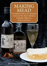 Making Mead: A Complete Guide to the Making of Sweet and Dry Mead, Melomel,...