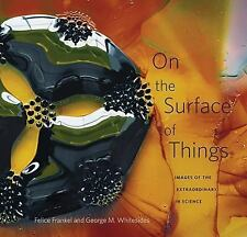 On the Surface of Things: Images of the Extraordinary in Science by Whitesides,